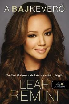 Leah Remini - A Bajkeverő - Túlélni Hollywoodot és a szcientológiát