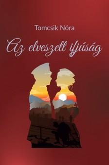Nóra Tomcsik - Az elveszett ifjúság [eKönyv: pdf, epub, mobi]