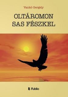Gergely Dr. Vankó - OLTÁROMON SAS FÉSZKEL [eKönyv: epub, mobi]