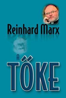 Reinhard Marx - A tőke - Védőbeszéd az emberért
