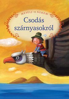 Szerkesztette: Luzsi Margó - Mesélj nekem csodás szárnyasokról - 12.