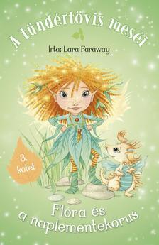 Lara Faraway - A tündértövis meséi - Flóra és a naplementekórus