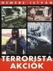 NEMERE ISTVÁN - Terrorista akciók 1. [eKönyv: epub, mobi]