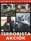 NEMERE ISTVÁN - Terrorista akciók 1. [eKönyv: epub, mobi]<!--span style='font-size:10px;'>(G)</span-->