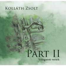 Kolláth Zsolt - PART II. - VÁLOGATOTT VERSEK