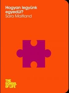 Maitland, Sara - Hogyan legyünk egyedül? [eKönyv: epub, mobi]