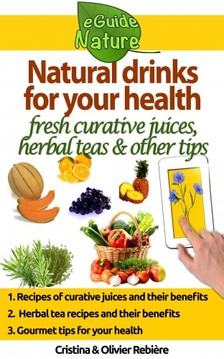 Olivier Rebiere Cristina Rebiere, - Natural drinks for your health [eKönyv: epub, mobi]