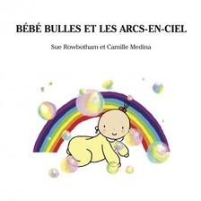 Camille Medina Sue Rowbotham, - Bebe Bulles Et Les Arcs-En-Ciel [eKönyv: epub, mobi]