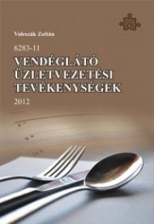 VOLESZÁK ZOLTÁN - VENDÉGLÁTÓ ÜZLETVEZETÉSI TEVÉKENYSÉGEK 2012 /6283-11/