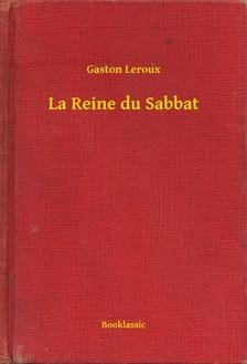 Gaston Leroux - La Reine du Sabbat [eKönyv: epub, mobi]