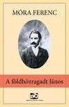 Móra Ferenc, Papp Dániel, Gárdonyi Géza, Tömörkény István - A földhözragadt János [eKönyv: epub, mobi]