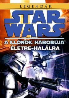 KAREN TRAVISS - STAR - WARS - Klónok háborúja: Életre - halálra/Legendák