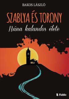 Bakos László - Szablya és torony
