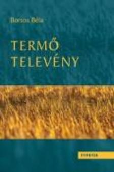 BORSOS BÉLA - Termő televény - II. Mezőgazdaság és rendszerelmélet