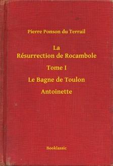 Ponson du Terrail Pierre - La Résurrection de Rocambole - Tome I - Le Bagne de Toulon - Antoinette [eKönyv: epub, mobi]