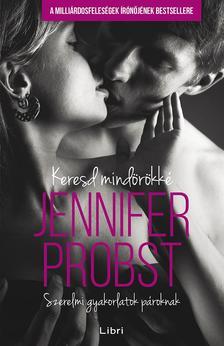 Jennifer Probst - Keresd mindörökké - Szerelmi gyakorlatok pároknak