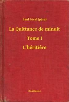 PAUL FÉVAL - La Quittance de minuit - Tome I - L'héritiere [eKönyv: epub, mobi]