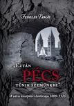 Fedeles Tamás - EZTÁN PÉCS TŰNIK SZEMÜNKBE - A VÁROS KÖZÉPKORI HISTÓRIÁJA 1009-1526