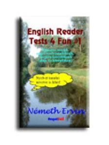 Németh Ervin - English Reader Tests 4 Fun 1 Humoros Tesztek Angol nyelvtanulóknak, vizsgára készülőknek