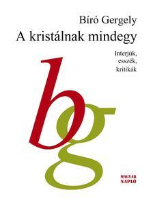 Biró Gergely - A kristálnak mindegy - Interjúk, esszék, kritikák