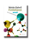 Malcolm Gladwell - FORDULÓPONT - TIPPING POINT<!--span style='font-size:10px;'>(G)</span-->
