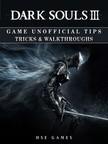 Games HSE - Dark Souls III Game Unofficial Tips Tricks & Walkthroughs [eKönyv: epub,  mobi]