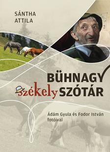 Sántha Attila - Bühnagy székely szótár