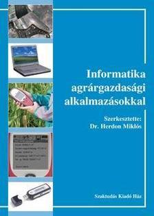 HERDON MIKLÓS (SZERK.) - Informatika agrárgazdasági alkalmazásokkal