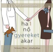 Dr. Csermely Gyula - Ha 1 nő gyereket akar - Hangoskönyv