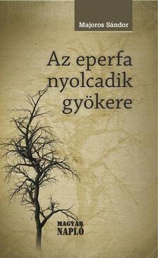 MAJOROS SÁNDOR - Az eperfa nyolcadik gyökere