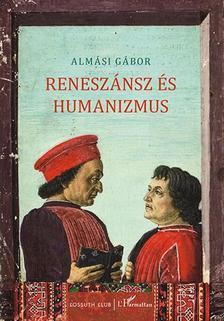 Almási Gábor - Reneszánsz és humanizmus