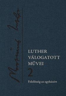 Luther Márton - Luther válogatott művei 2. - Felelősség az egyházért