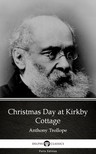 Delphi Classics Anthony Trollope, - Christmas Day at Kirkby Cottage by Anthony Trollope (Illustrated) [eKönyv: epub,  mobi]