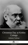 Delphi Classics Anthony Trollope, - Christmas Day at Kirkby Cottage by Anthony Trollope (Illustrated) [eKönyv: epub, mobi]