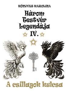 Könyves Karolina - Három testvér legendája IV. - A csillagok kulcsa