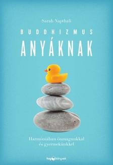 Napthali, Sarah - Buddhizmus anyáknak - Harmóniában önmagunkkal és gyermekünkkel  [eKönyv: epub, mobi]