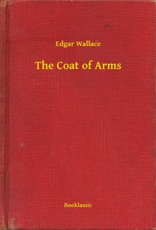 Edgar Wallace - The Coat of Arms [eKönyv: epub, mobi]