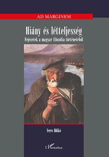 Veres Ildikó - Hiány és létteljesség - Fejezetek a magyar filozófia történetéből