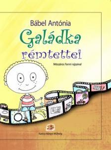 Bábel Antónia - GALÁDKA RÉMTETTEI