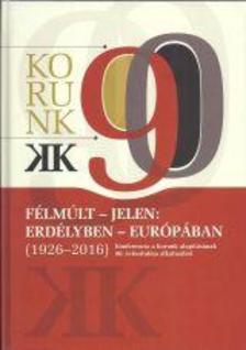 - Félmúlt - jelen: Erdélyben - Európában (1926-2016)