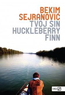 Sejranoviæ Bekim - Tvoj sin Huckleberry Finn [eKönyv: epub, mobi]