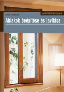 MOTYKOVÁ, ADELA - ABLAKOK BEÉPÍTÉSE ÉS JAVÍTÁSA - MESTERMUNKA