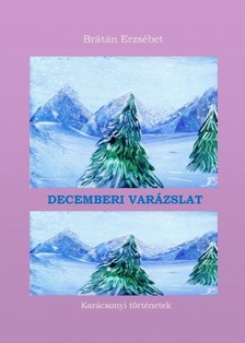 BRÁTÁN ERZSÉBET - Decemberi varázslat - karácsonyi válogatás [eKönyv: pdf, epub, mobi]