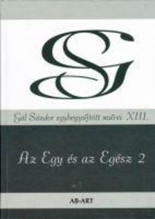 Gál Sándor - Az Egy és az Egész 2 - Gál Sándor egybegyűjtött művei XIII.