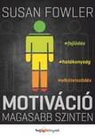Fowler, Susan - Motiváció magasabb szinten - Fejlődés, hatékonyság, elköteleződés [eKönyv: epub, mobi]<!--span style='font-size:10px;'>(G)</span-->