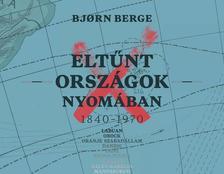 Bjorn Berge - Eltűnt országok nyomában 1840-1970