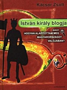 Kácsor Zsolt - István király blogja [eKönyv: epub, mobi]