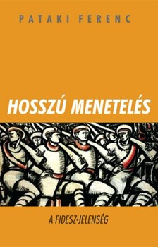 Pataki Ferenc - Hosszú menetelés - A FIDESZ-jelenség [eKönyv: epub, mobi]