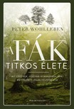 Peter Wohlleben - A fák titkos élete - Mit éreznek, hogyan kommunikálnak? Egy rejtett világ felfedezése [eKönyv: epub, mobi]<!--span style='font-size:10px;'>(G)</span-->