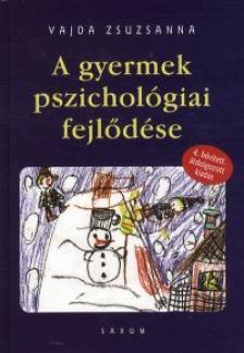 Vajda Zsuzsanna - A gyermek pszichológiai fejlődése (4.átdolgozott kiadás)